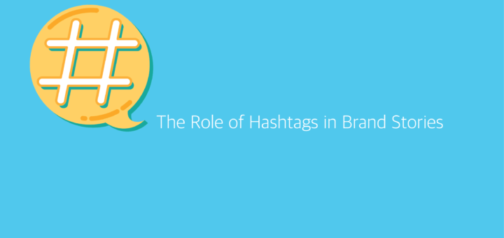 The Role of Hashtags in Brand Stories